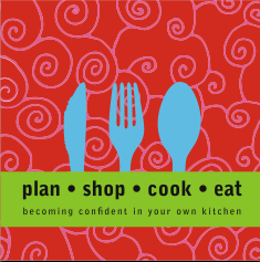 Plan, shop, cook, eat: Becoming confident in your own kitchen