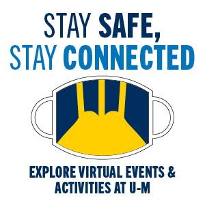 Stay Safe Stay Connected helmet mask explore virtual events and activities at U-M